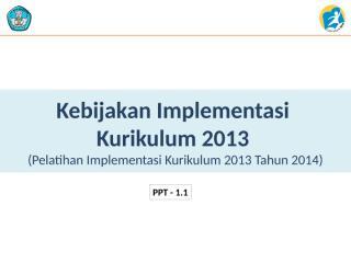 1.1 Kebijakan  Kur 2013 Maret 2014.pptx