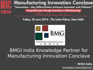 Manufacturing_Innovation_Conclave-MIC_2014-BMGI_India_ Knowledge_Partner.pptx