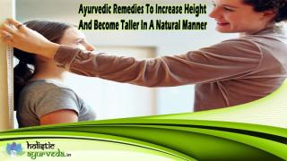 Ayurvedic Remedies To Increase Height And Become Taller In A Natural Manner.pptx