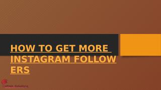 HOW TO GET MORE INSTAGRAM FOLLOWERS.pptx