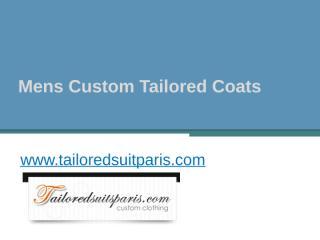 Mens Custom Tailored Coats - www.tailoredsuitparis.com.pptx