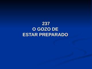 237 - O gozo de estar preparado.pps
