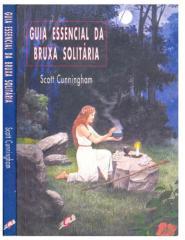 CUNNINGHAM, Scott. Guia Essencial da Bruxa Solitária.pdf